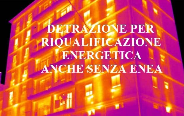 DETRAZIONE PER RIQUALIFICAZIONE ENERGETICA ANCHE SENZA ENEA