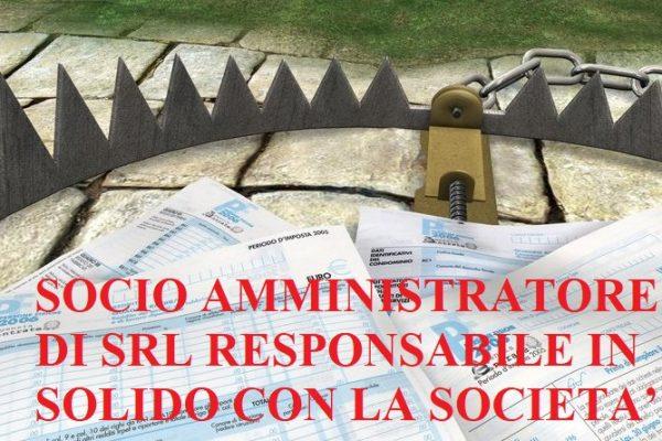 SOCIO AMMINISTRATORE DI SRL RESPONSABILE IN SOLIDO CON LA SOCIETA'
