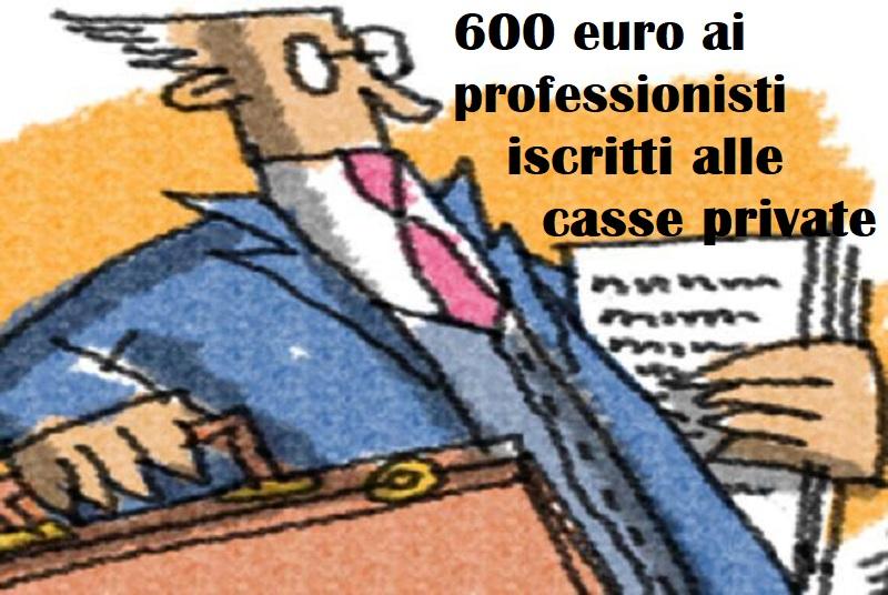 600 euro ai professionisti iscritti alle casse private