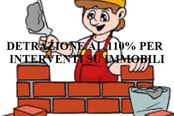 DETRAZIONE AL 110% PER INTERVENTI IMMOBILIARI